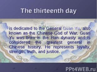 The thirteenth day is dedicated to the General Guan Yu, also known as the Chines