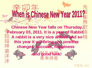 When is Chinese New Year 2011? Chinese New Year falls on Thursday, February 03,