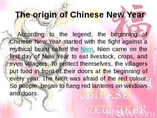 The origin of Chinese New Year According to the legend, the beginning of Chinese