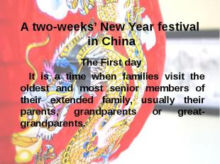 A two-weeks' New Year festival in China The First day It is a time when families