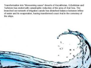 """Transformation into """"blossoming oases"""" deserts of Kazakhstan, Uzbekistan and Tur"""