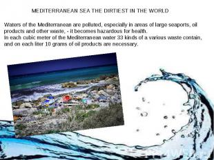 MEDITERRANEAN SEA THE DIRTIEST IN THE WORLD Waters of the Mediterranean are poll