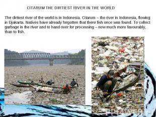 CITARUM THE DIRTIEST RIVER IN THE WORLD The dirtiest river of the world is in In