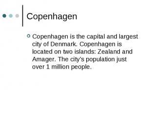 Copenhagen Copenhagen is the capital and largest city of Denmark. Copenhagen is