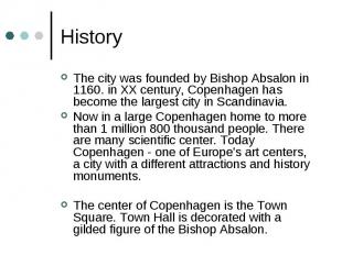 History The city was founded by Bishop Absalon in 1160. in XX century, Copenhage