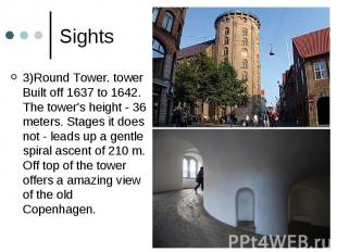 Sights 3)Round Tower. tower Built off 1637 to 1642. The tower's height - 36 mete
