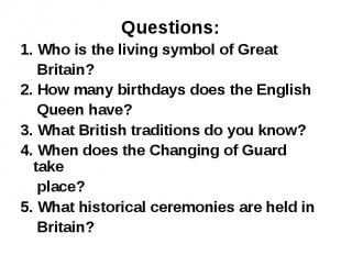 Questions: 1. Who is the living symbol of Great Britain? 2. How many birthdays d