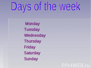 Days of the week Monday Tuesday Wednesday Thursday Friday Saturday Sunday