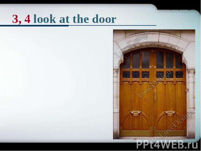 3, 4 look at the door