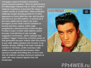 Teenagers came to Presley's concerts in unprecedented numbers. When he performed