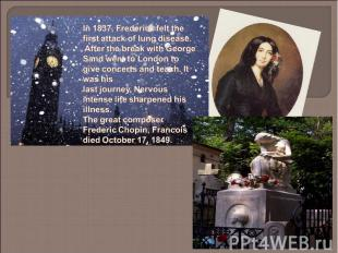 In 1837, Frederick felt the first attack of lung disease. After the break with