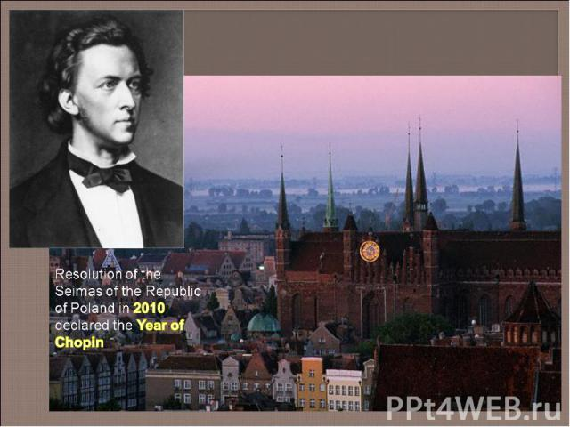 Resolution of the Seimas of the Republic of Poland in 2010 declared the Year of Chopin