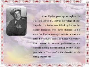 Yvan Kyrlya grew up an orphan. He was born March 17, 1909 in the village of Mari