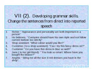 VII (2). Developing grammar skills. Change the sentences from direct into report