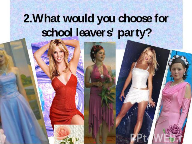 2.What would you choose for school leavers' party?