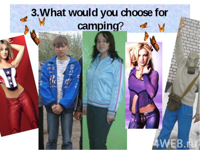 3.What would you choose for camping?