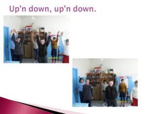 Up'n down, up'n down.