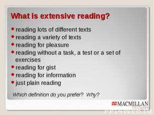 What is extensive reading? reading lots of different texts reading a variety of