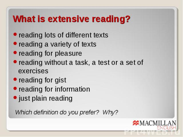 What is extensive reading? reading lots of different texts reading a variety of texts reading for pleasure reading without a task, a test or a set of exercises reading for gist reading for information just plain reading Which definition do you prefe…