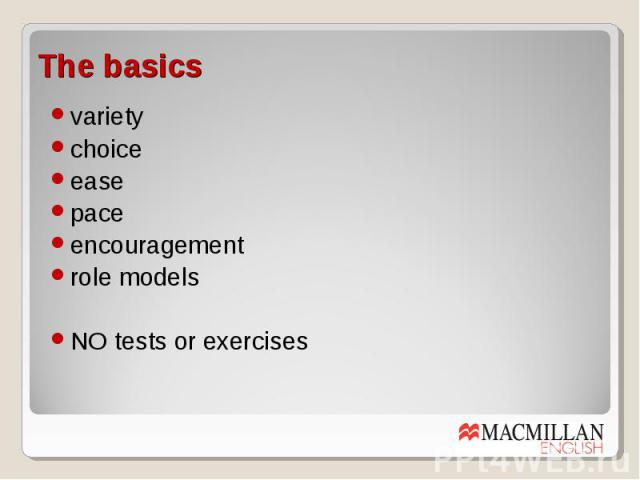 The basicsvariety choice ease pace encouragement role models NO tests or exercises
