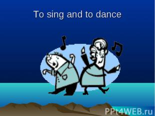 To sing and to dance