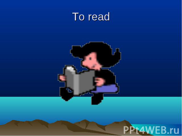 To read