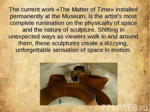 The current work «The Matter of Time» installed permanently at the Museum, is th