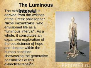 The Luminous Interval The exhibition's title is derived from the writings of the