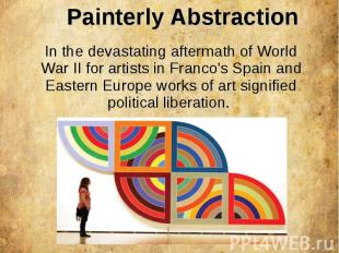 Painterly Abstraction In the devastating aftermath of World War II for artists i