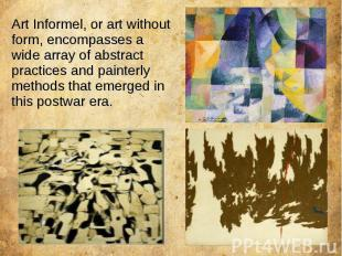 Art Informel, or art without form, encompasses a wide array of abstract practice