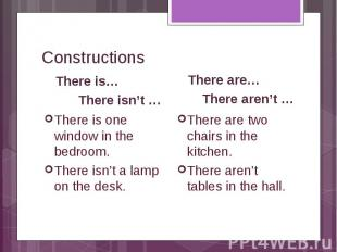 Constructions There is… There isn't … There is one window in the bedroom. There