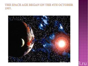 The space age began on the 4th October 1957.
