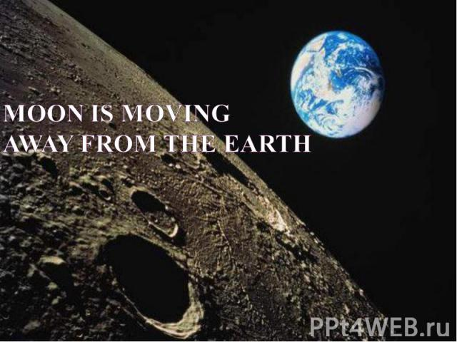 Moon is moving away from the Earth
