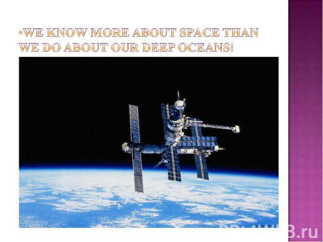 We know more about space than we do about our deep oceans!