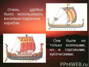 Очень удобно было использовать весельно-парусные корабли. Они были не только вое
