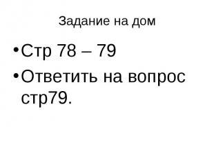 Задание на домСтр 78 – 79 Ответить на вопрос стр79.