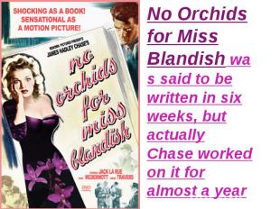 No Orchids for Miss Blandishwas said to be written in six weeks, but actually C