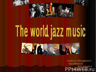 "The world jazz music made by Sharapova A. Kazankova K. 9""a"" school 4 teacher Udi"