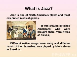 What is Jazz? Jazz is one of North America's oldest and most celebrated musical