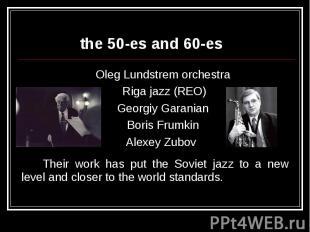 the 50-es and 60-esOleg Lundstrem orchestra Riga jazz (REO) Georgiy Garanian Bor