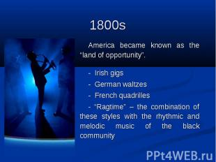 """1800s America became known as the """"land of opportunity"""". - Irish gigs - German"""