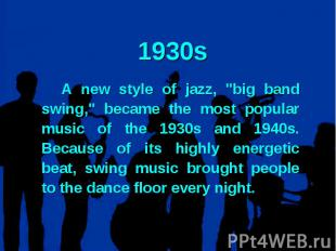 """1930sA new style of jazz, """"big band swing,"""" became the most popular music of the"""