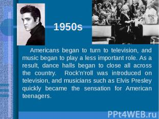 1950sAmericans began to turn to television, and music began to play a less impor
