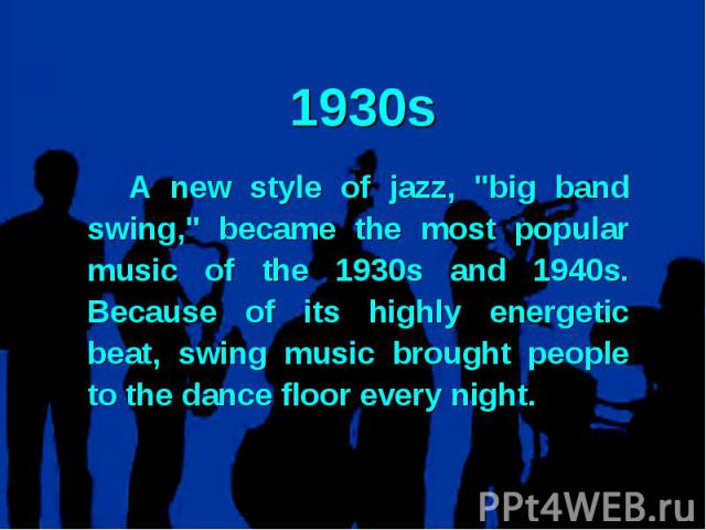 1930sA new style of jazz,