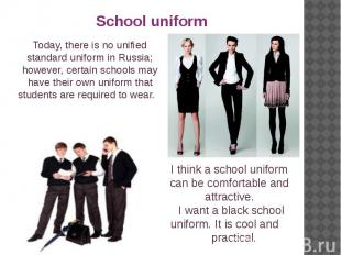 Today, there is no unified standard uniform in Russia; however, certain schools