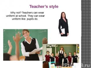 Why not? Teachers can wear uniform at school. They can wear uniform like pupils