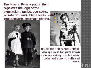 In 1896 the first school uniform was approved for girls: brown dress in modest s