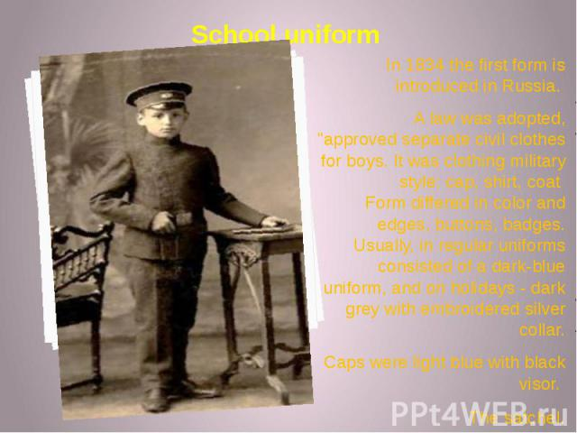 """School uniform In 1834 the first form is introduced in Russia. A law was adopted, """"approved separate civil clothes for boys. It was clothing military style: cap, shirt, coat Form differed in color and edges, buttons, badges. Usually, in regular…"""