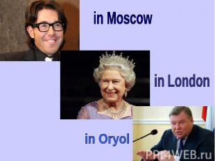 in Moscow in London