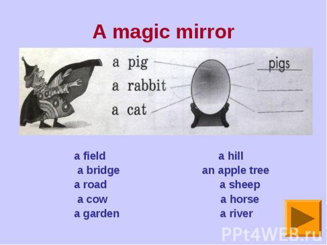 A magic mirrora field a hill a bridge an apple treea road a sheep a cow a horsea garden a river